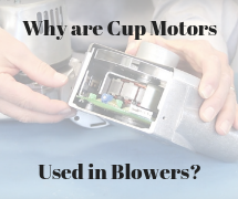Why are cup motors used in blowers